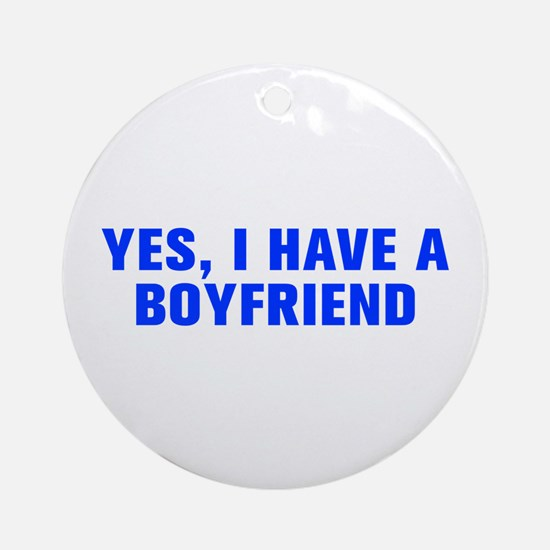 Yes I have a boyfriend-Akz blue Ornament (Round)