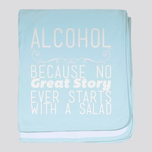 Alcohol. Because No Great Story Ever baby blanket