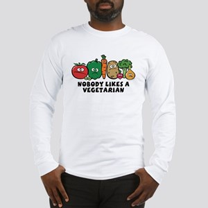 Nobody Likes a Vegetarian Long Sleeve T-Shirt