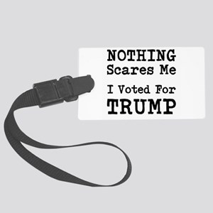 Nothing Scares Me I Voted For Trump Luggage Tag