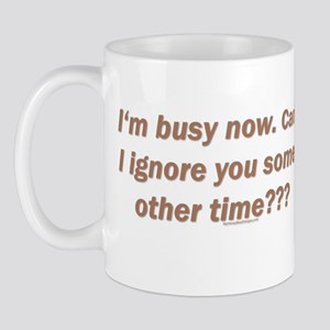 Im busy now. Can I ignore y Mug
