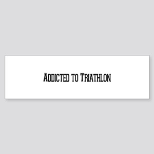 Addicted to Triathlon Bumper Sticker