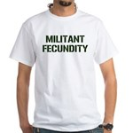 MILITANT FECUNDITY White T-Shirt