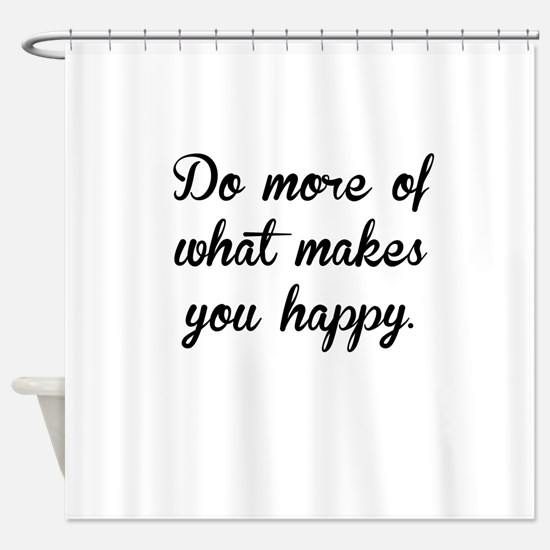 What Makes You Happy Shower Curtain