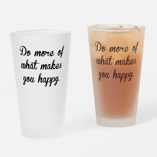 What Makes You Happy Drinking Glass