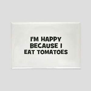 I'm happy because I eat tomat Rectangle Magnet