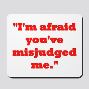 MISJUDGED ME? Mousepad