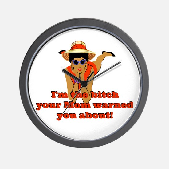 Funny I'm The Bitch Your Mom Warned You Wall Clock