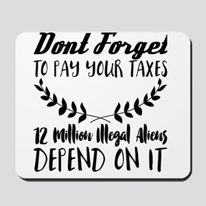 Dont Forget to Pay Your Taxes. 12 Millio Mousepad