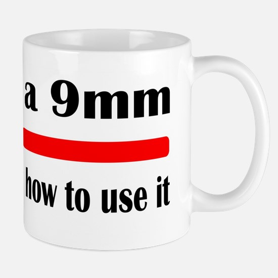 I own a 9mm and I know how to use it Mugs