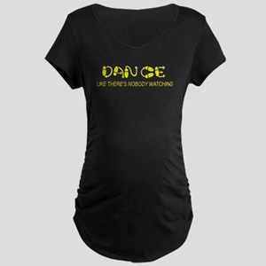 Dance Like There's Nobody Wat Maternity Dark T-Shi