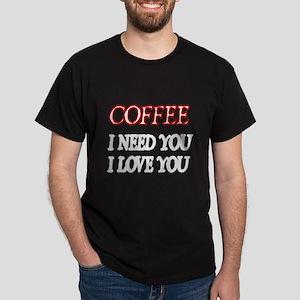 COFFEE. I NEED YOU. I LOVE YOU T-Shirt