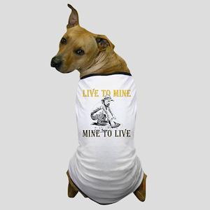 Live to Mine Dog T-Shirt