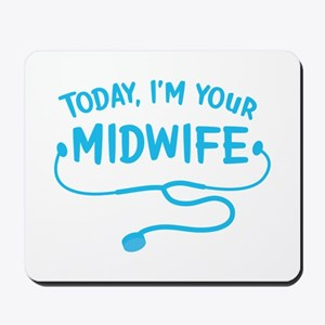 Today, I'm your Midwife Mousepad