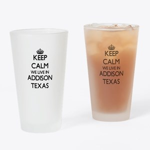 Keep calm we live in Addison Texas Drinking Glass