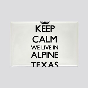 Keep calm we live in Alpine Texas Magnets