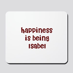 happiness is being Isabel Mousepad