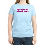 It's not all about me Women's Pink T-Shirt