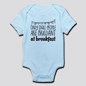 Only dull people are brilliant at breakf Body Suit