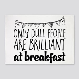 Only dull people are brilliant at b 5'x7'Area Rug