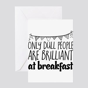 Only dull people are brilliant at b Greeting Cards
