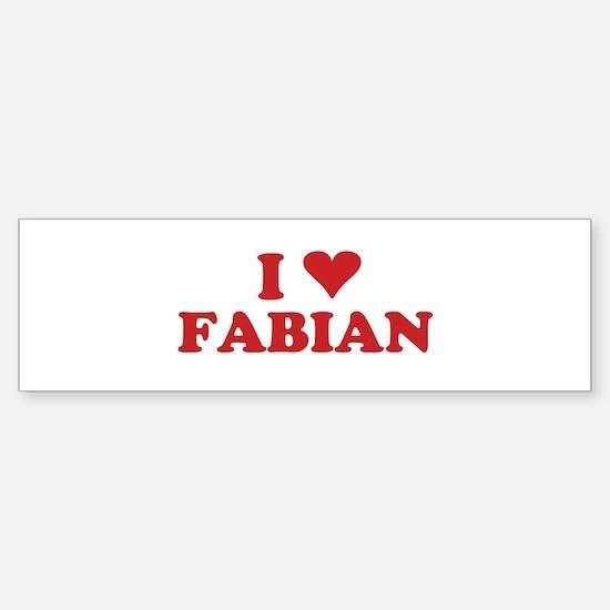 I LOVE FABIAN Bumper Bumper Bumper Sticker