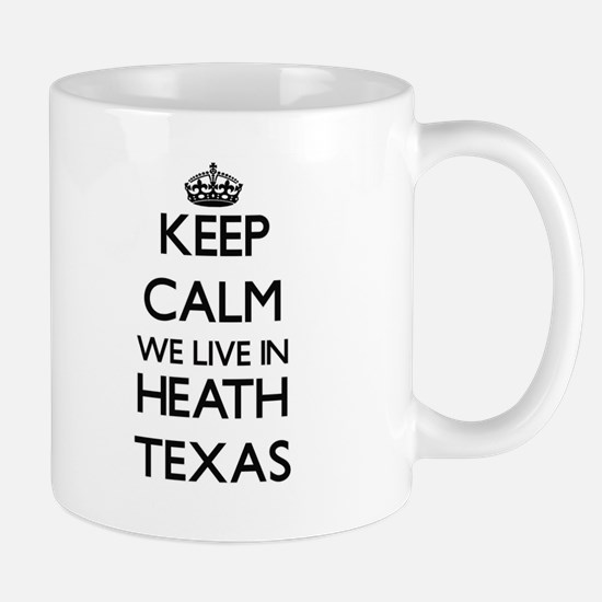Keep calm we live in Heath Texas Mugs