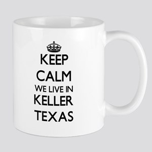 Keep calm we live in Keller Texas Mugs