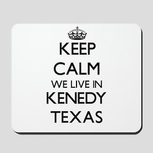 Keep calm we live in Kenedy Texas Mousepad
