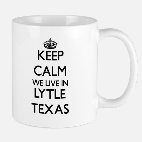 Keep calm we live in Lytle Texas Mugs