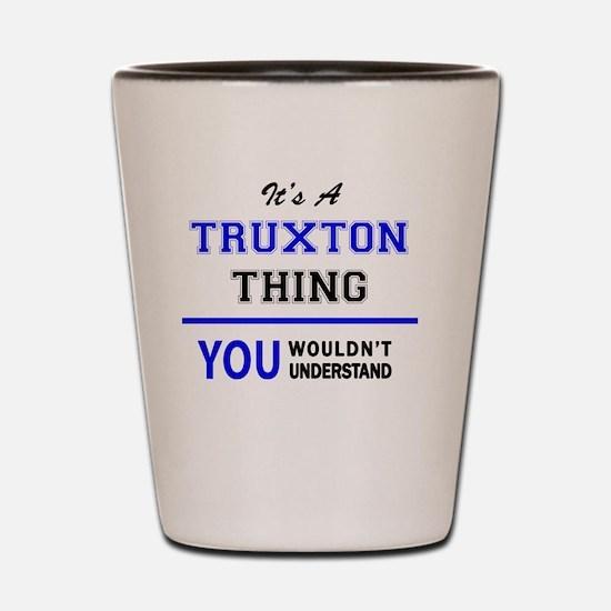Cute Truxton Shot Glass