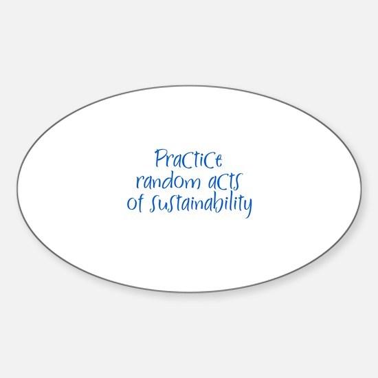 Practice random acts of susta Oval Decal