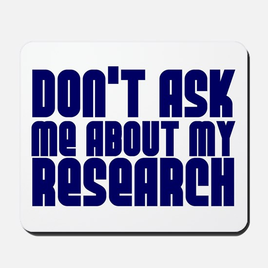 """""""Don't Ask.. Research"""" Mousepad"""
