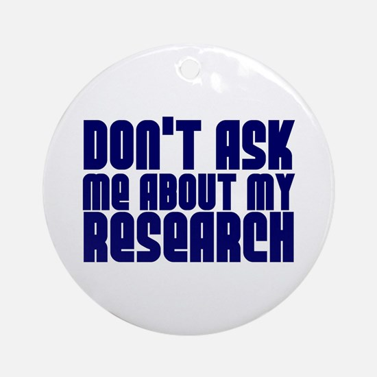 """Don't Ask.. Research"" Ornament (Round)"