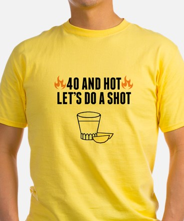 40 And Hot T-Shirt