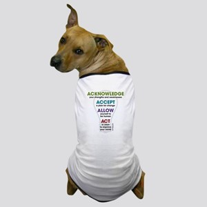 Acknowledge Accept Allow Act Dog T-Shirt