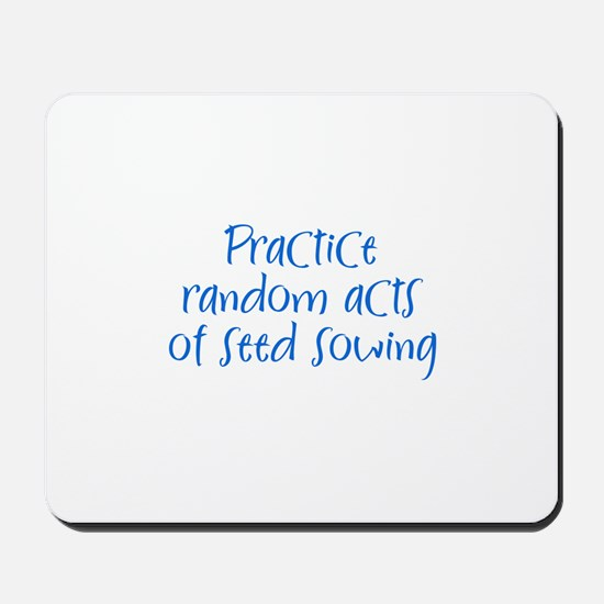 Practice random acts of seed  Mousepad