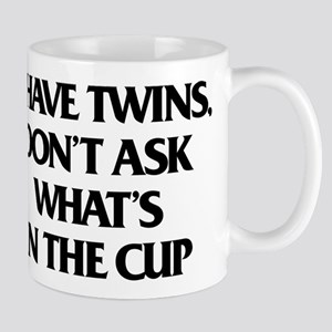 I Have Twins. Don't Ask 11 oz Ceramic Mug