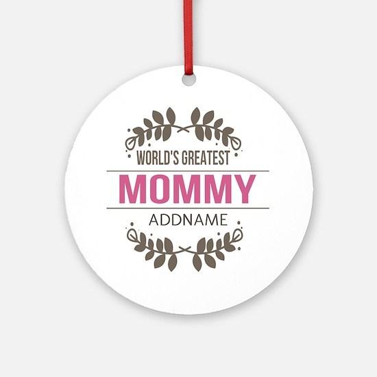 Custom Worlds Greatest Mommy Ornament (Round)
