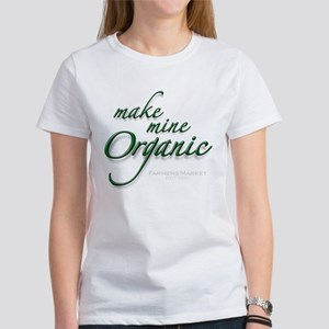Make Mine Organic Women's T-Shirt