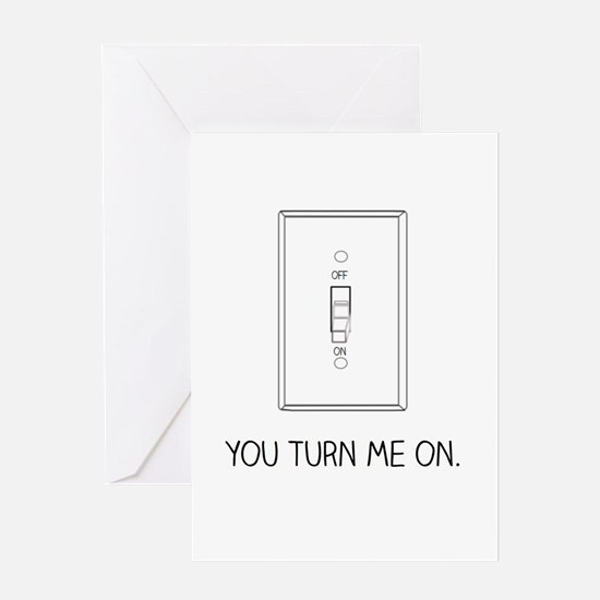 You Turn Me On Greeting Cards