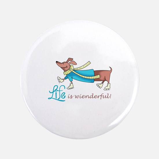 "LIFE IS WIENDERFUL 3.5"" Button"