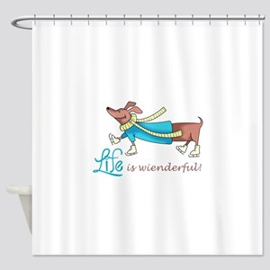LIFE IS WIENDERFUL Shower Curtain
