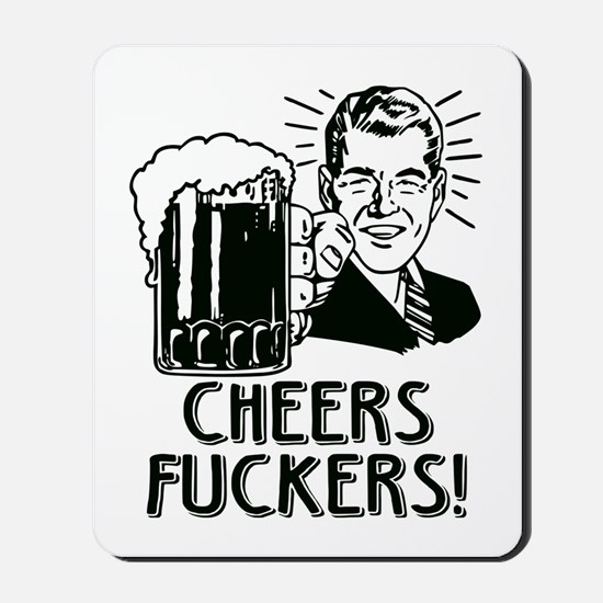 Cheers Fuckers Irish Drinking Humor Mousepad