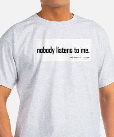 Nobody Listens to Me T-Shirt