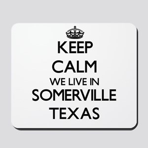 Keep calm we live in Somerville Texas Mousepad