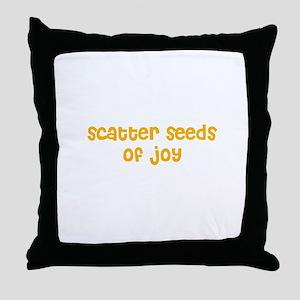 scatter seeds of joy Throw Pillow