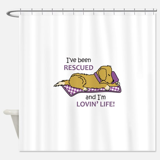 IVE BEEN RESCUED Shower Curtain