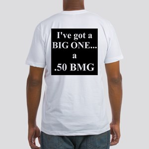 I've got a BIG ONE -.50 BMG Fitted T-Shirt