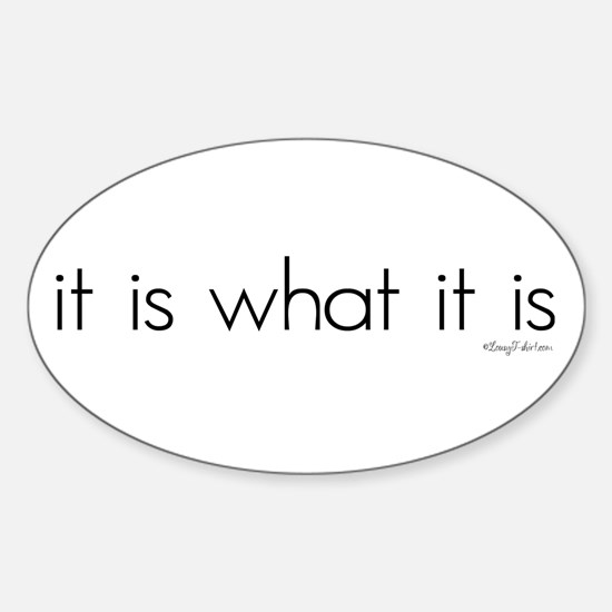 It Is What It Is Oval Decal